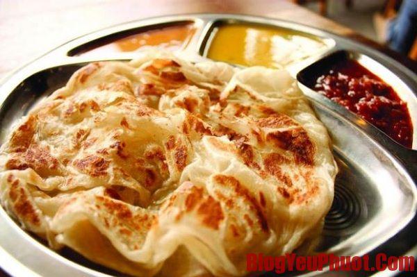 Roti canai là món ngon khó cưỡng Malaysia. Kinh nghiệm ăn uống ở Malaysia ngon, rẻ