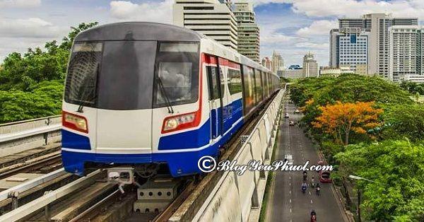 Hướng dẫn cách đi tàu điện BTS và MRT Bangkok: Kinh nghiệm đi du lịch Bangkok bằng tàu điện BTS và MRT