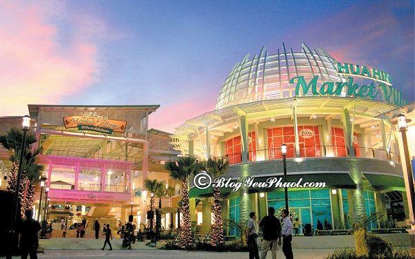 Địa điểm mua sắm thả sa tại Hua Hin: Du lịch Hua Hin đi đâu mua sắm nổi tiếng, chất lượng nhất?