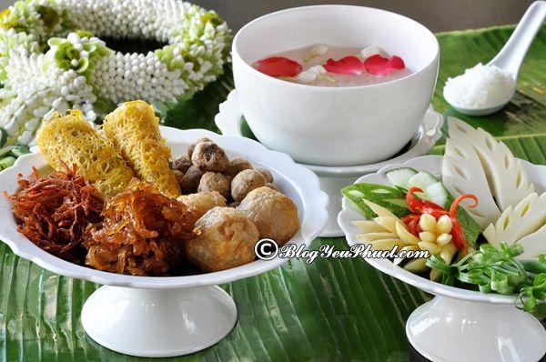 Kinh nghiệm du lịch Thái Lan nên ăn món gì ngon? Món đặc sản truyền thống ngon, nổi tiếng ở Thái Lan