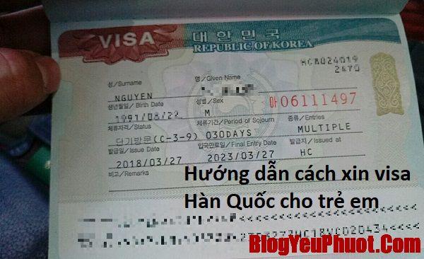 Hướng dẫn cách xin visa Hàn Quốc cho trẻ em tự túc. Xin visa Hàn Quốc cho trẻ em như thế nào?