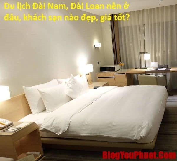 Du lịch Đài Loan nên ở khách sạn nào khu vực Đài Nam. Tư vấn lựa chọn khách sạn ở Đài Nam, Đài Loan từ cao cấp tới bình dân, giá rẻ