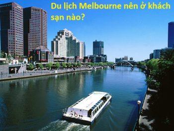 Du lịch Melbourne nên ở đâu, khách sạn nào đẹp, tiện tham quan? nên ở khách sạn nào Melbourne