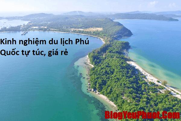 Kinh nghiệm du lịch Phú Quốc tự túc, giá rẻ. Đảo Phú Quốc ở đâu, có hình dạng gì?